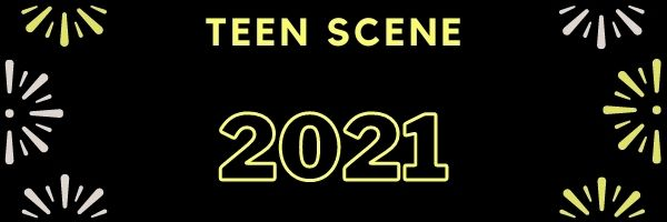 Teen Scene in 2021